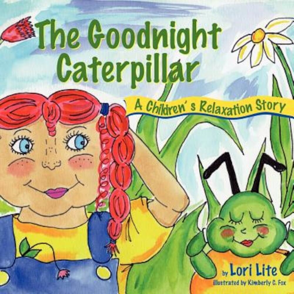 The Goodnight Caterpillar: A Relaxation Story for Kids Introducing Muscle Relaxation and Breathing to Improve Sleep, Reduce Stress, and Control A, Paperback