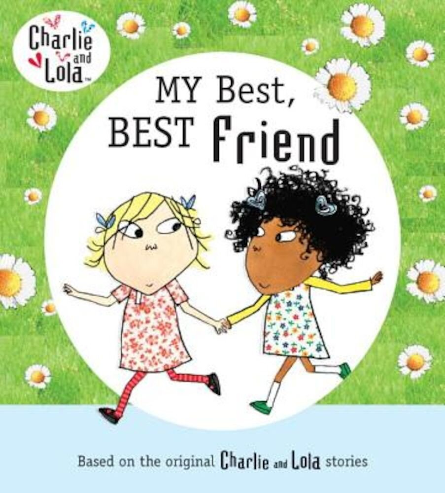Charlie and Lola: My Best, Best Friend, Hardcover