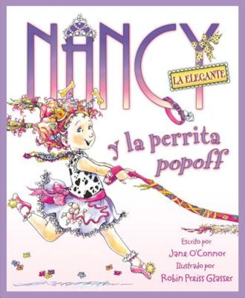 Nancy la Elegante y la Perrita Popoff = Fancy Nancy and the Posh Puppy, Hardcover
