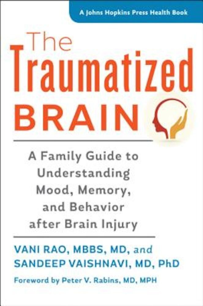 The Traumatized Brain: A Family Guide to Understanding Mood, Memory, and Behavior After Brain Injury, Paperback