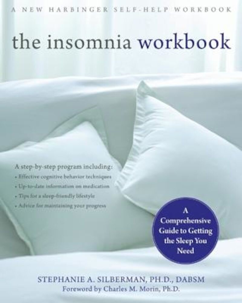 The Insomnia Workbook: A Comprehensive Guide to Getting the Sleep You Need, Paperback