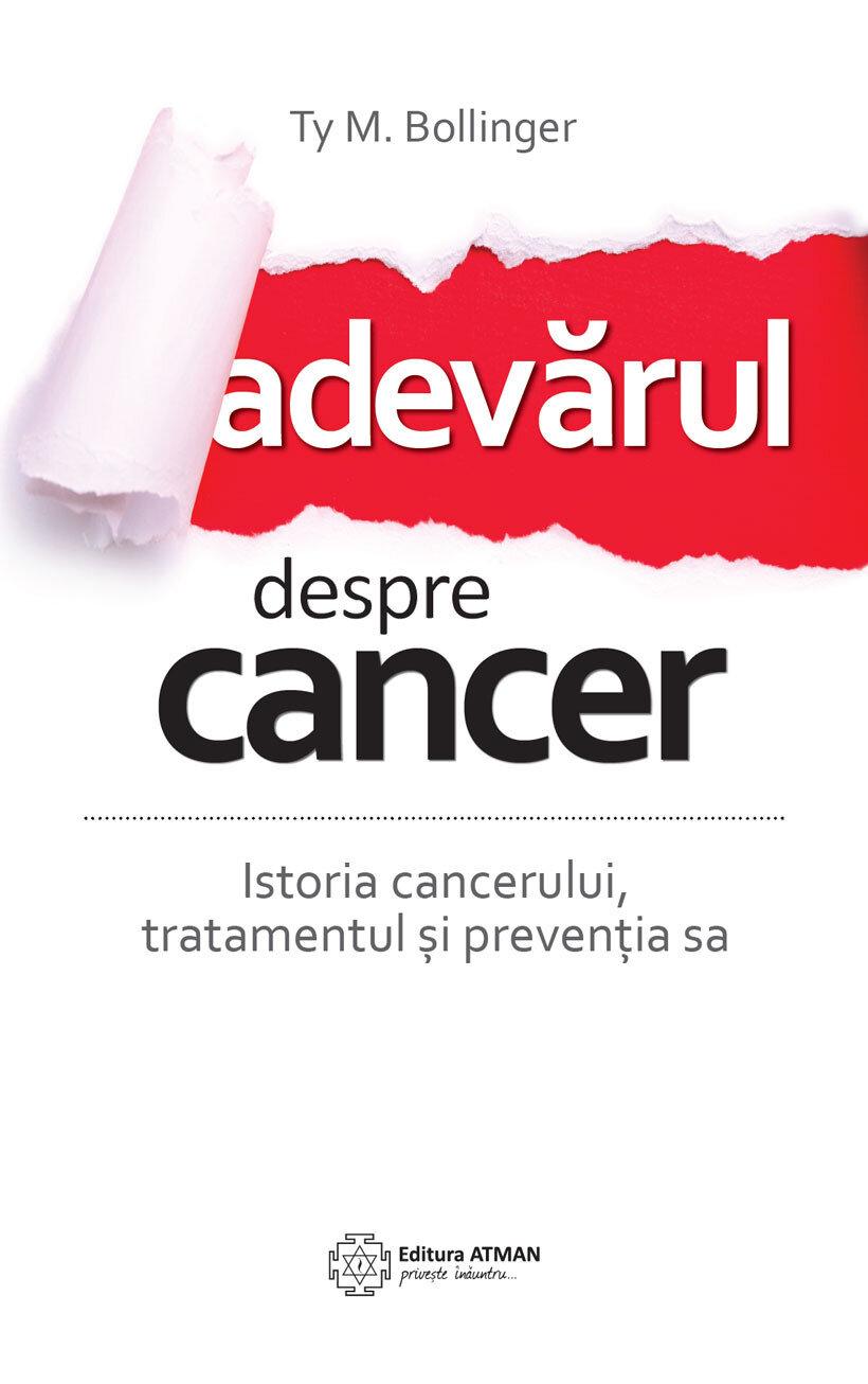 Adevarul despre cancer. Ce trebuie sa stii despre istoria cancerului, tratamentul si preventia sa (eBook)