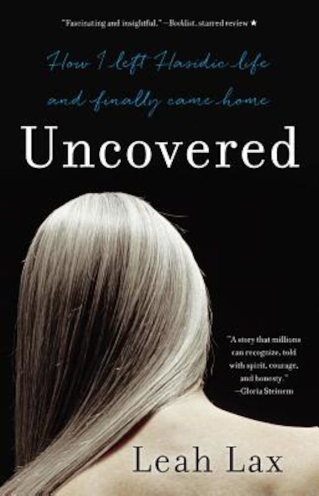 Uncovered: How I Left Hasidic Life and Finally Came Home, Paperback