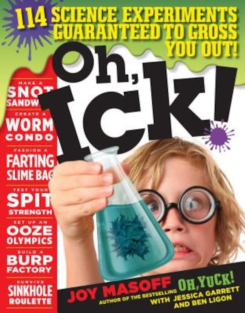 Oh, Ick!: 114 Science Experiments Guaranteed to Gross You Out!, Paperback