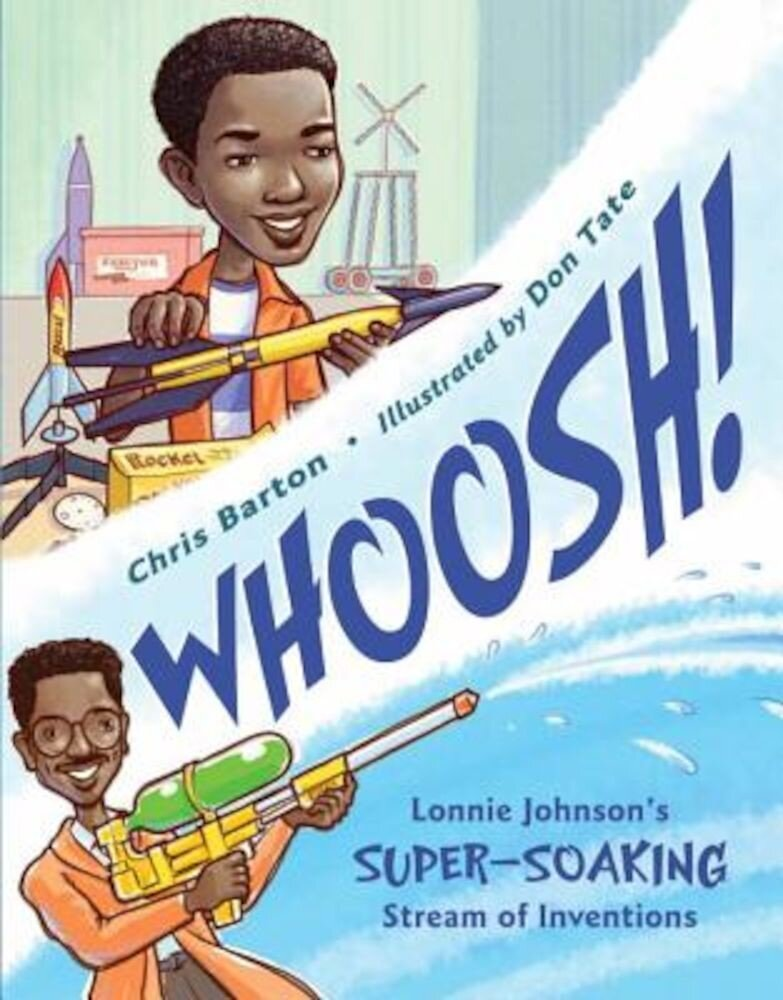 Whoosh!: Lonnie Johnson's Super-Soaking Stream of Inventions, Hardcover