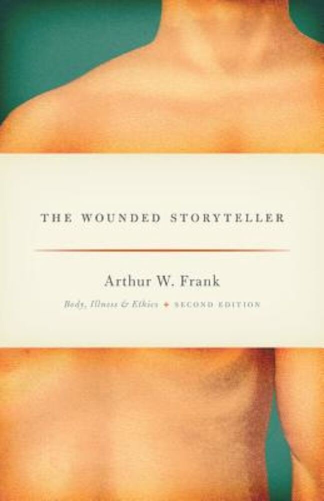 The Wounded Storyteller: Body, Illness, and Ethics, Second Edition, Paperback