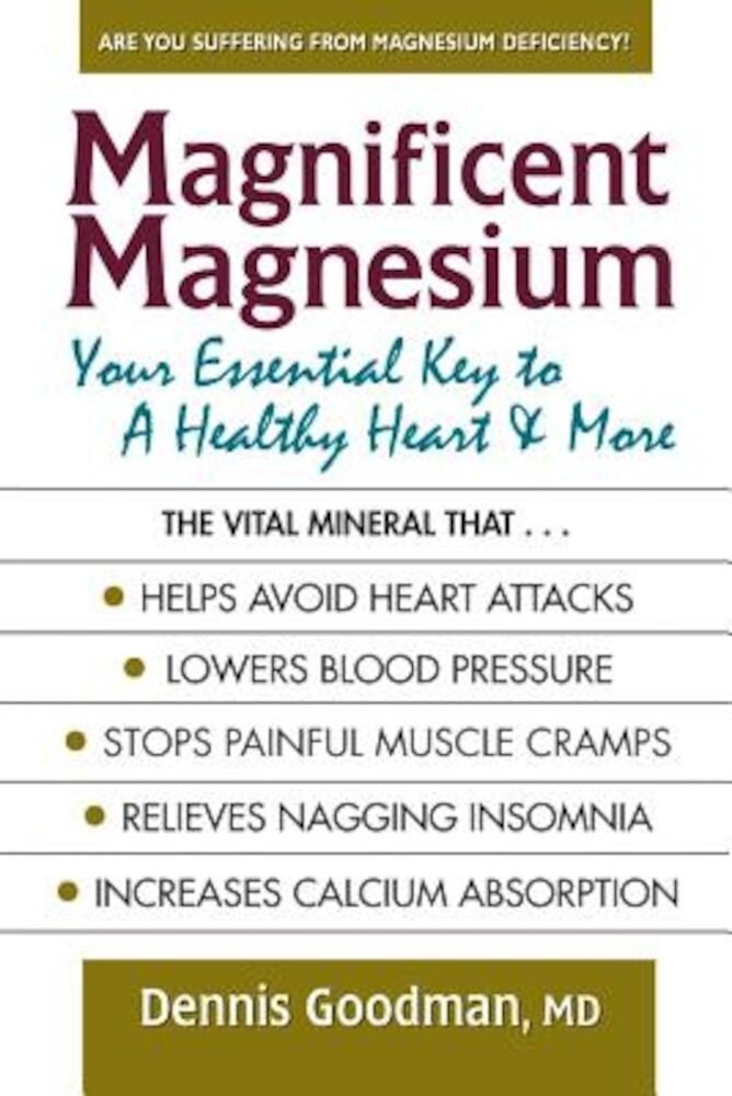 Magnificent Magnesium: Your Essential Key to a Healthy Heart & More, Paperback