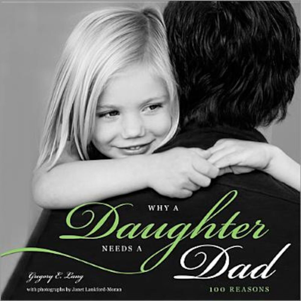 Why a Daughter Needs a Dad: 100 Reasons, Hardcover