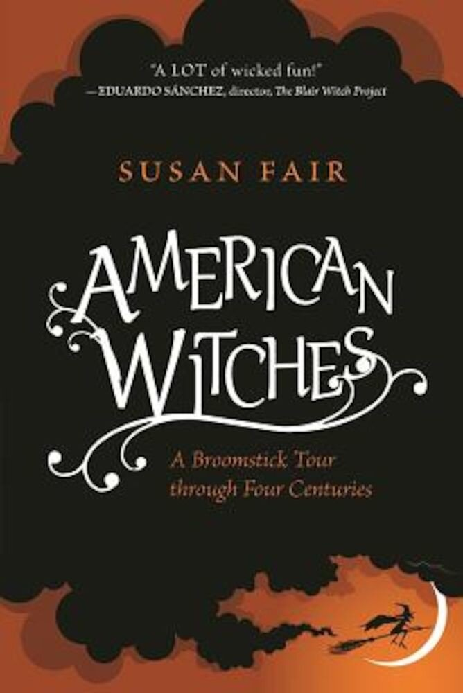 American Witches: A Broomstick Tour Through Four Centuries, Hardcover
