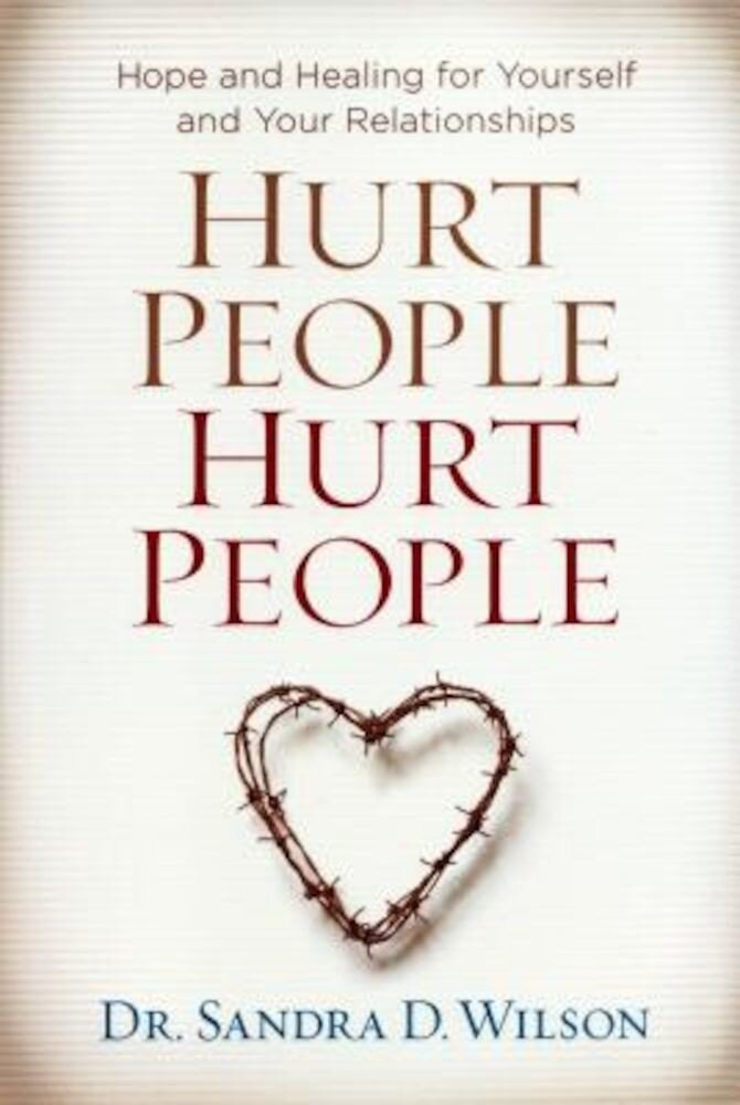 Hurt People Hurt People: Hope and Healing for Yourself and Your Relationships, Paperback