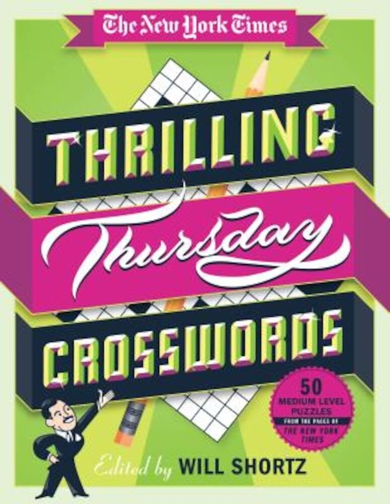 The New York Times Thrilling Thursday Crosswords: 50 Medium-Level Puzzles from the Pages of the New York Times, Paperback