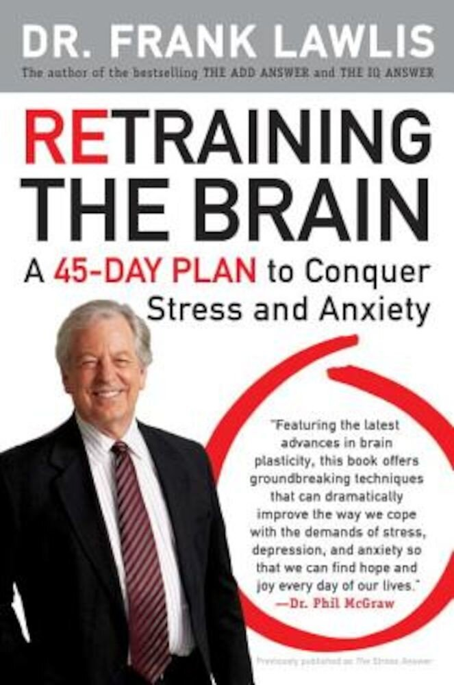 Retraining the Brain: A 45-Day Plan to Conquer Stress and Anxiety, Paperback
