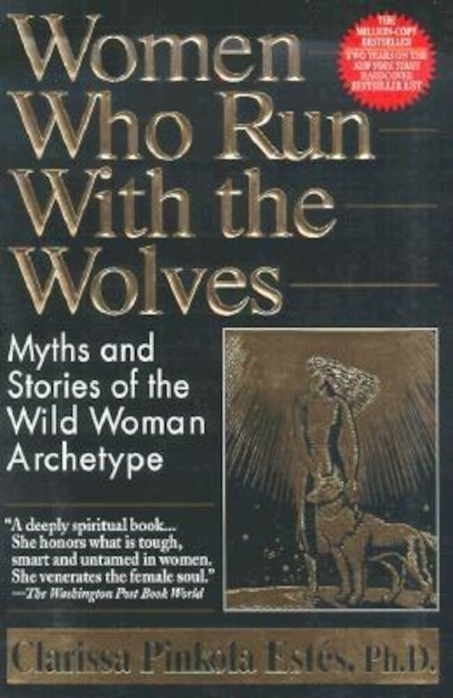 Women Who Run with the Wolves: Myths and Stories of the Wild Woman Archetype, Paperback