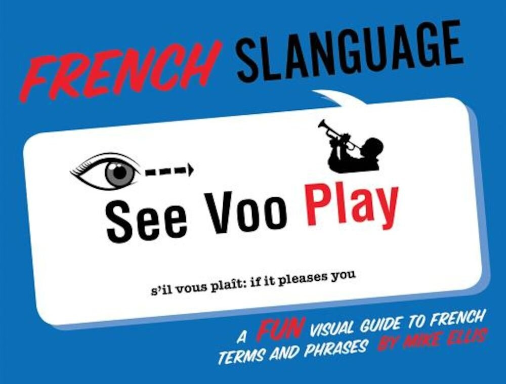 French Slanguage: A Fun Visual Guide to French Terms and Phrases, Paperback
