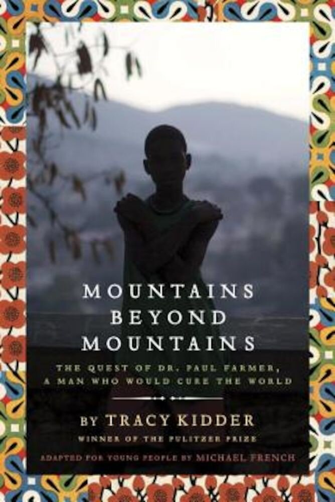 Mountains Beyond Mountains: The Quest of Dr. Paul Farmer, a Man Who Would Cure the World, Paperback