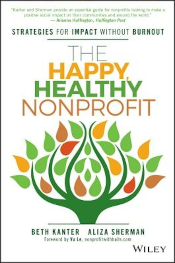 The Happy, Healthy Nonprofit: Strategies for Impact Without Burnout, Hardcover