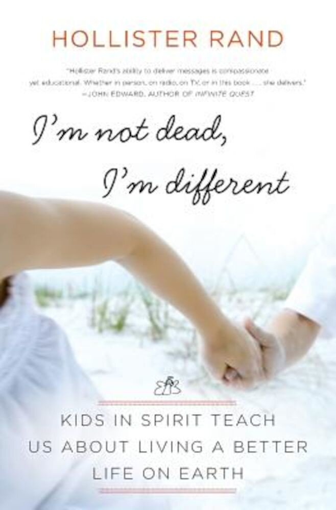 I'm Not Dead, I'm Different: Kids in Spirit Teach Us about Living a Better Life on Earth, Paperback