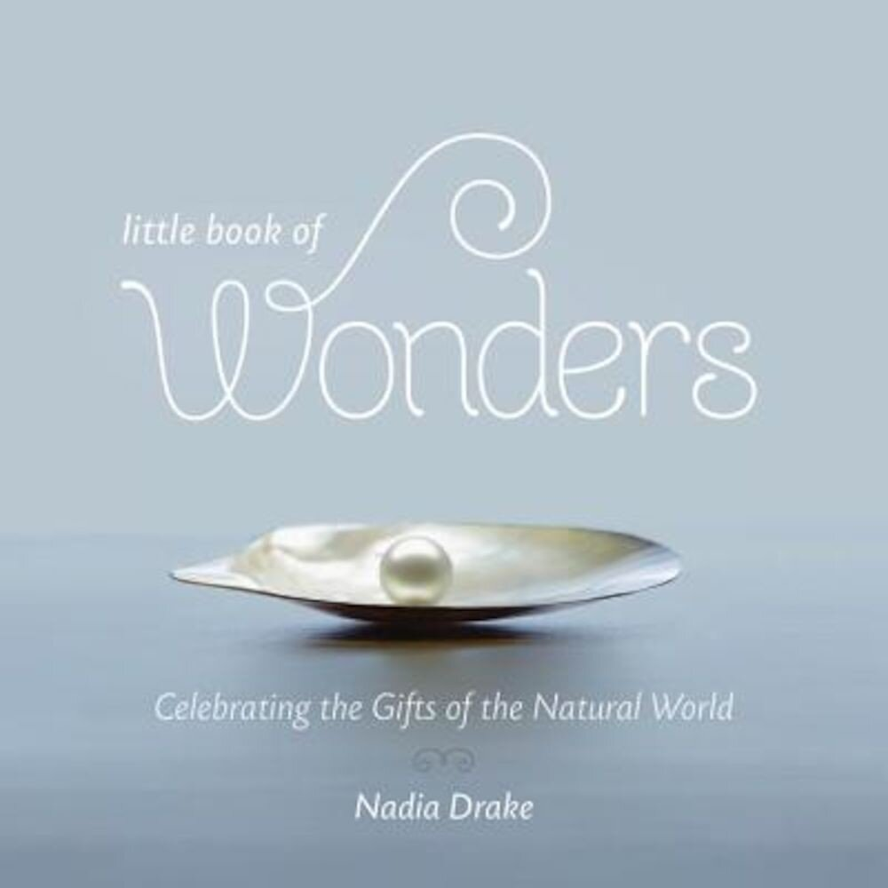 Little Book of Wonders: Celebrating the Gifts of the Natural World, Hardcover