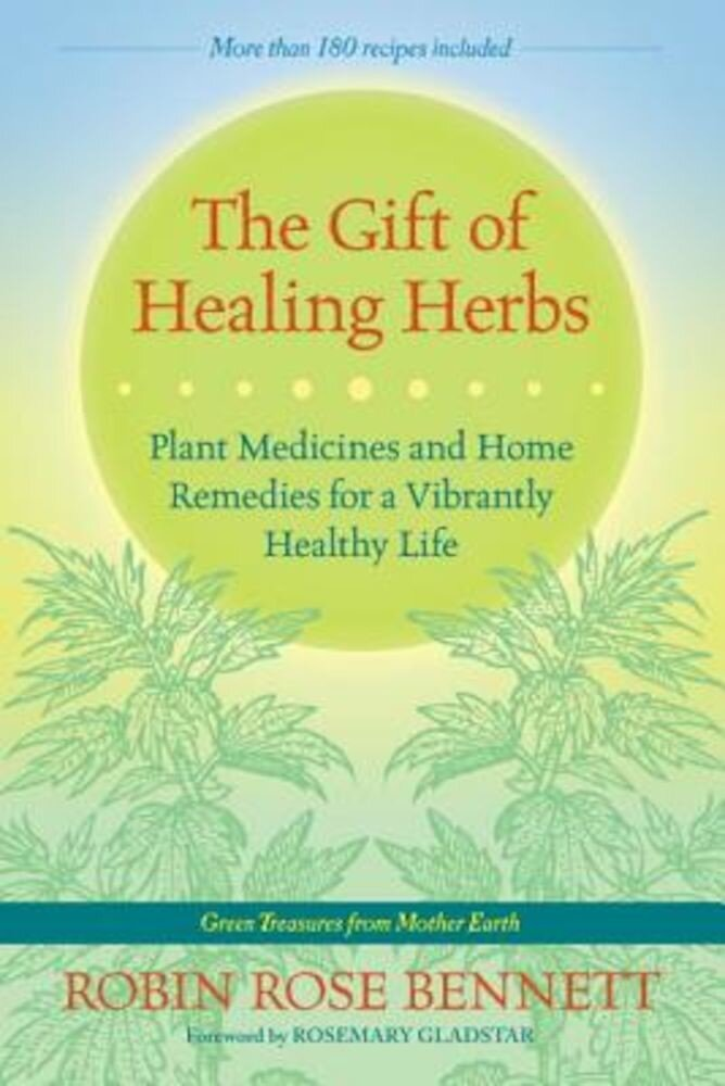 The Gift of Healing Herbs: Plant Medicines and Home Remedies for a Vibrantly Healthy Life, Paperback