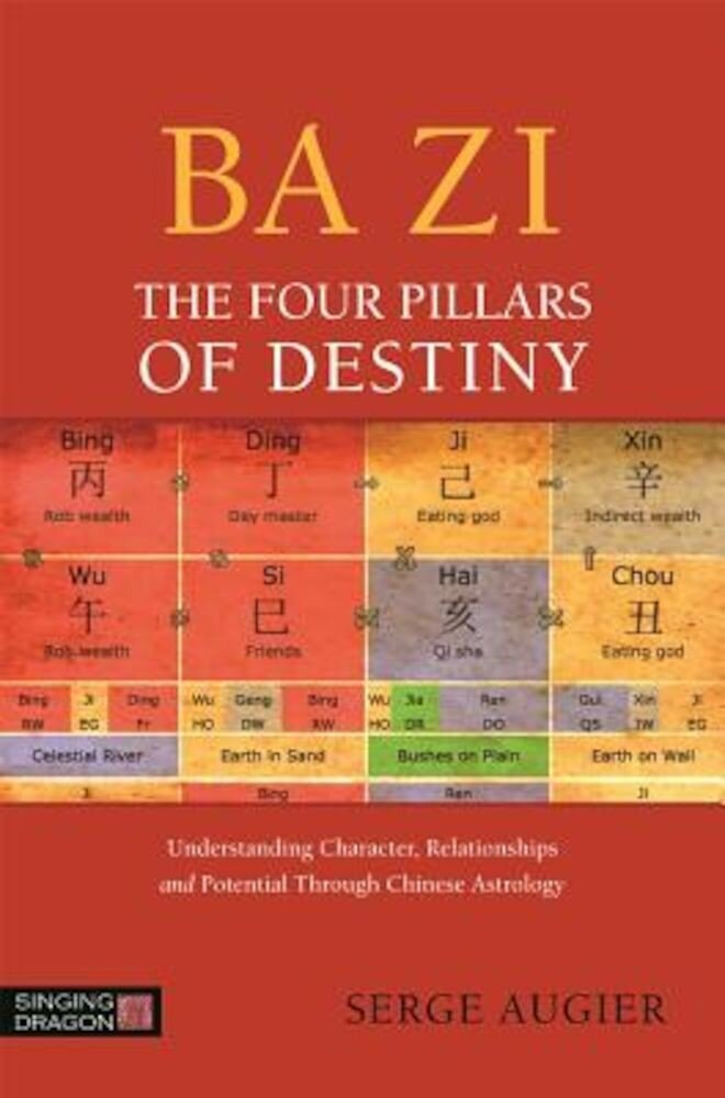 Ba Zi - The Four Pillars of Destiny: Understanding Character, Relationships and Potential Through Chinese Astrology, Paperback