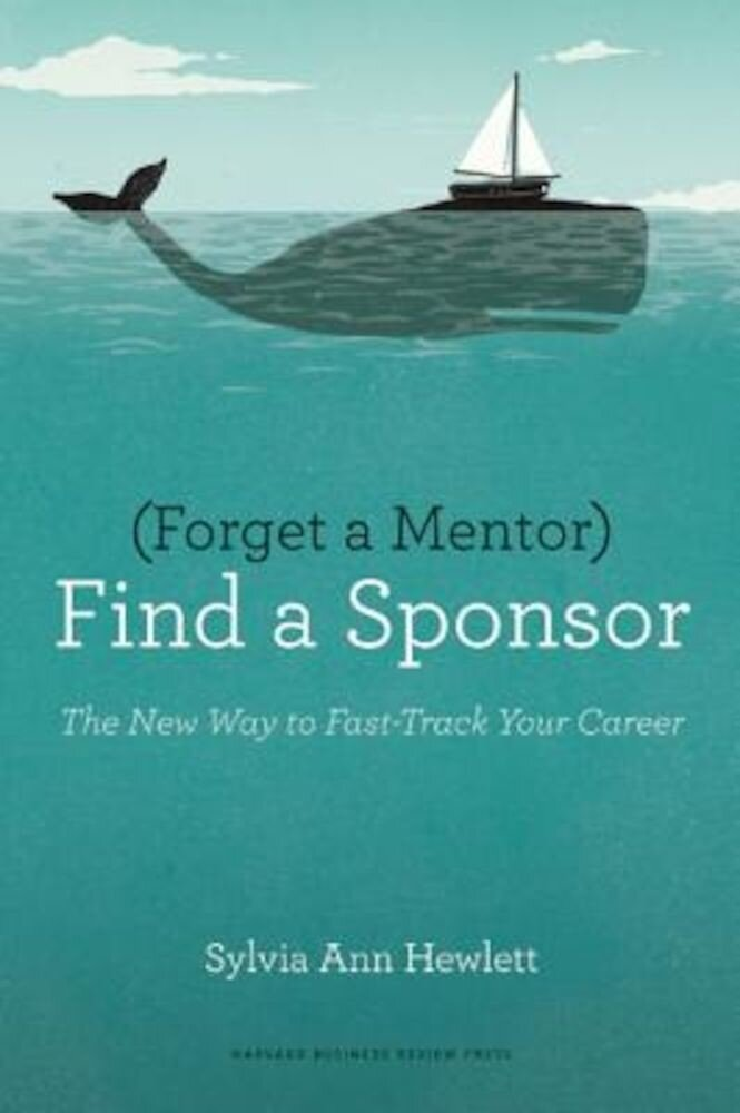 Forget a Mentor, Find a Sponsor: The New Way to Fast-Track Your Career, Paperback