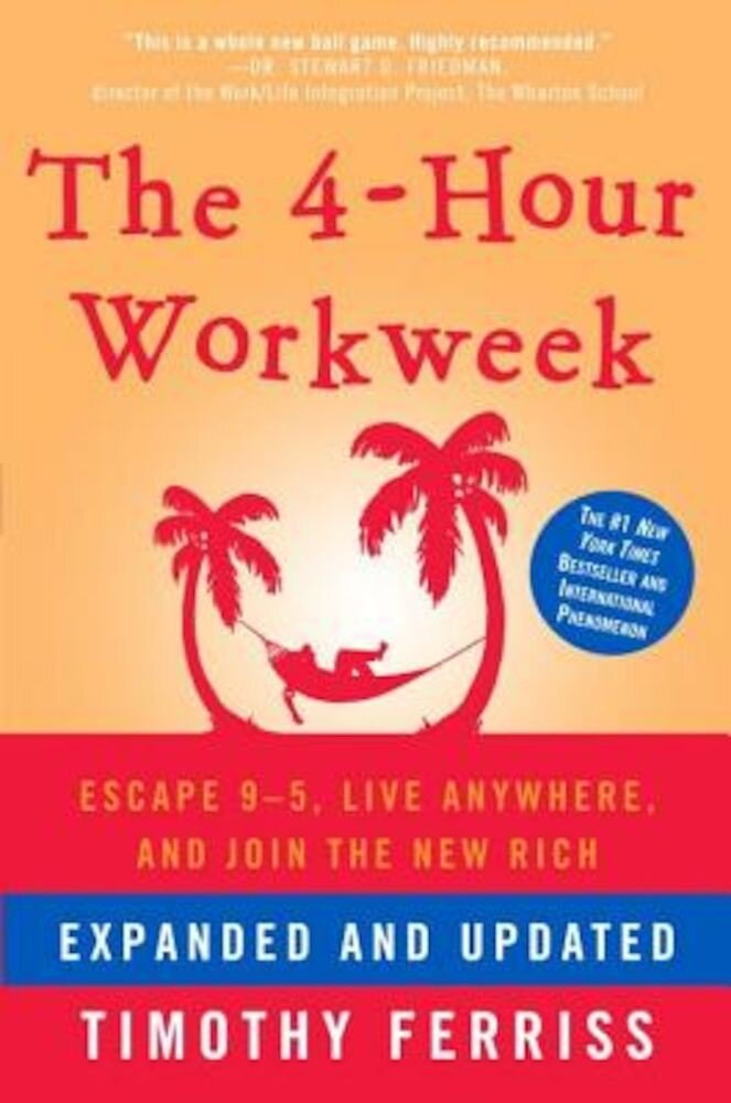 The 4-Hour Workweek: Escape 9-5, Live Anywhere, and Join the New Rich, Hardcover