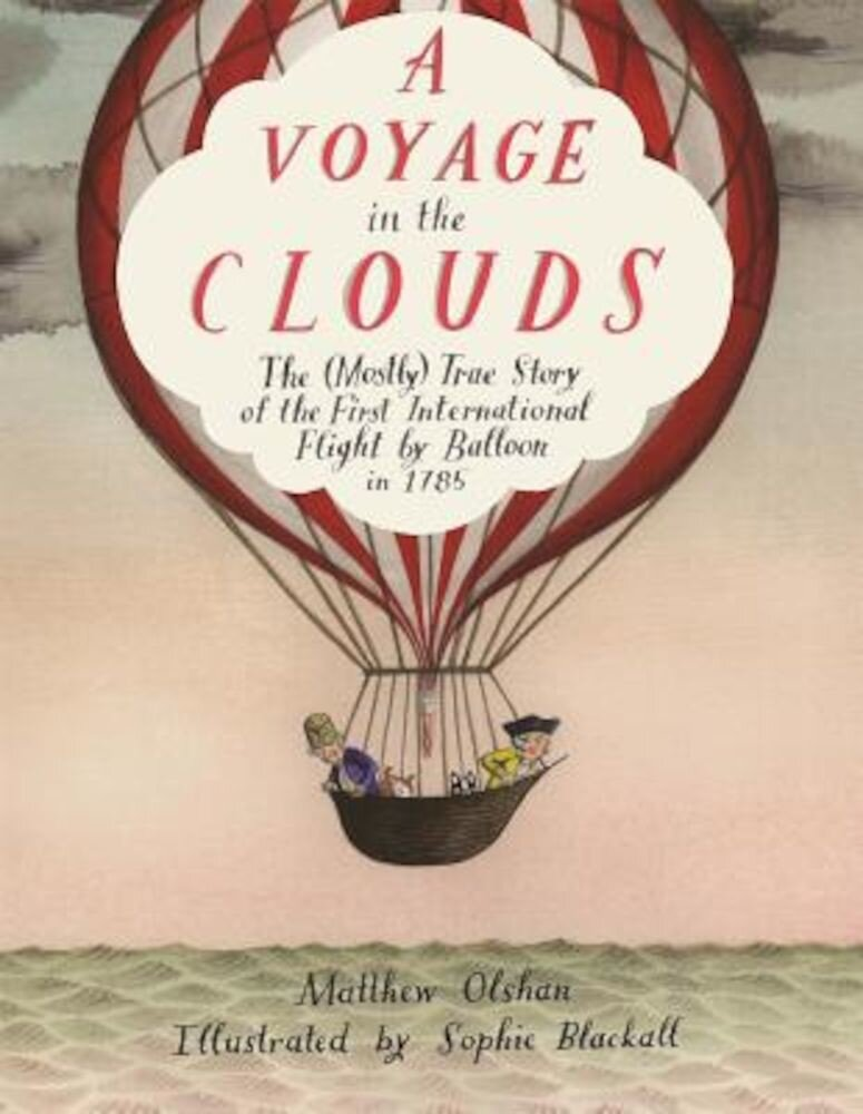 A Voyage in the Clouds: The (Mostly) True Story of the First International Flight by Balloon in 1785, Hardcover