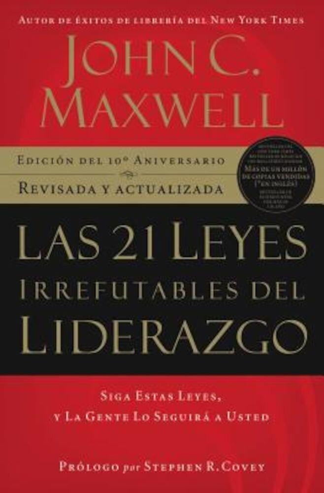 Las 21 Leyes Irrefutables del Liderazgo: Siga Estas Leyes, y la Gente Lo Seguira A Usted, Paperback