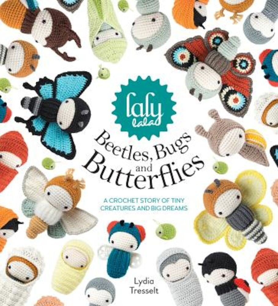 Lalylala's Beetles Bugs and Butterflies: A Crochet Story of Tiny Creatures and Big Dreams, Hardcover