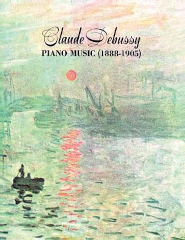 Claude Debussy Piano Music 1888-1905, Paperback