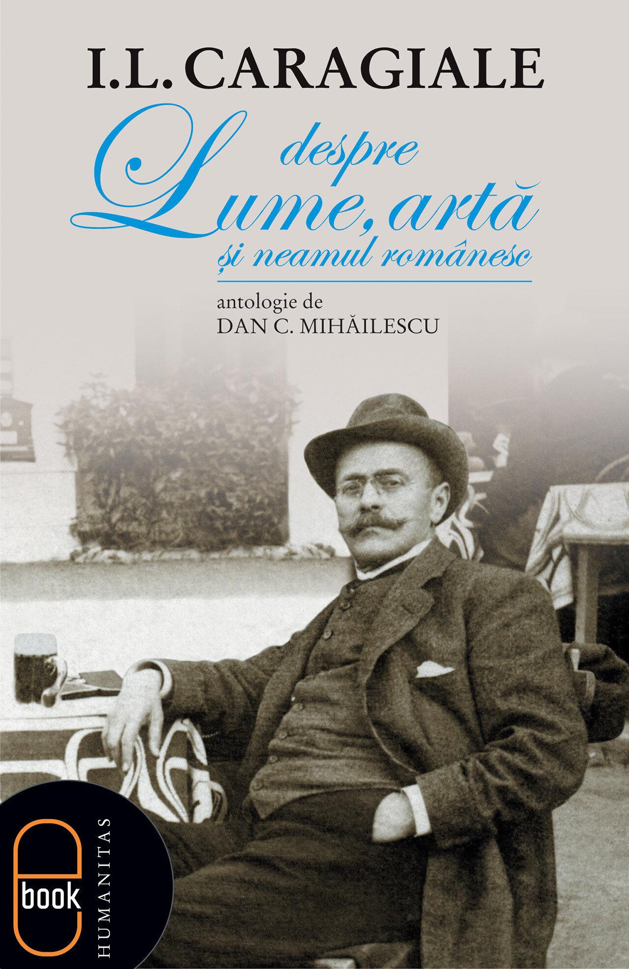 Despre lume, arta si neamul romanesc. Antologie de Dan C. Mihailescu (eBook)