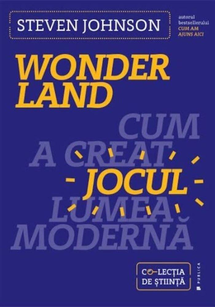 Coperta Carte Wonderland. Cum a creat jocul lumea moderna