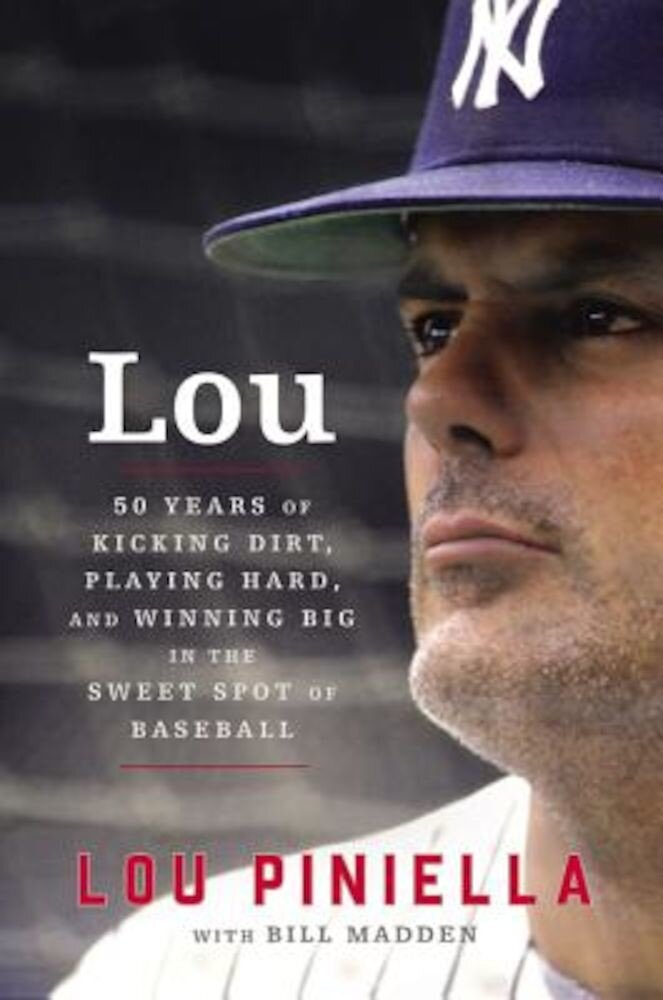 Lou: Fifty Years of Kicking Dirt, Playing Hard, and Winning Big in the Sweet Spot of Baseball, Hardcover