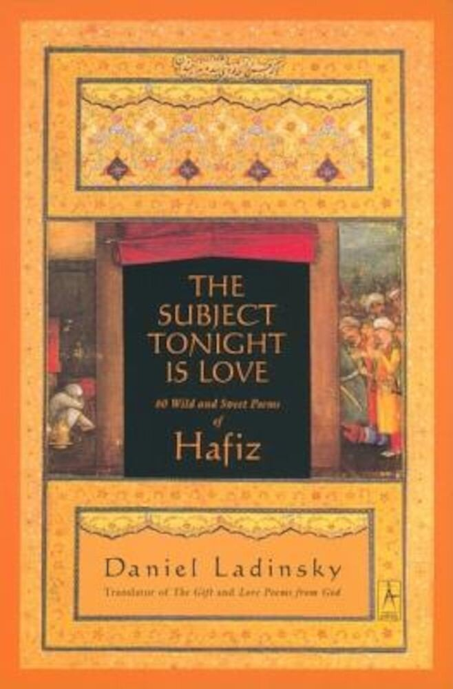 The Subject Tonight Is Love: 60 Wild and Sweet Poems of Hafiz, Paperback