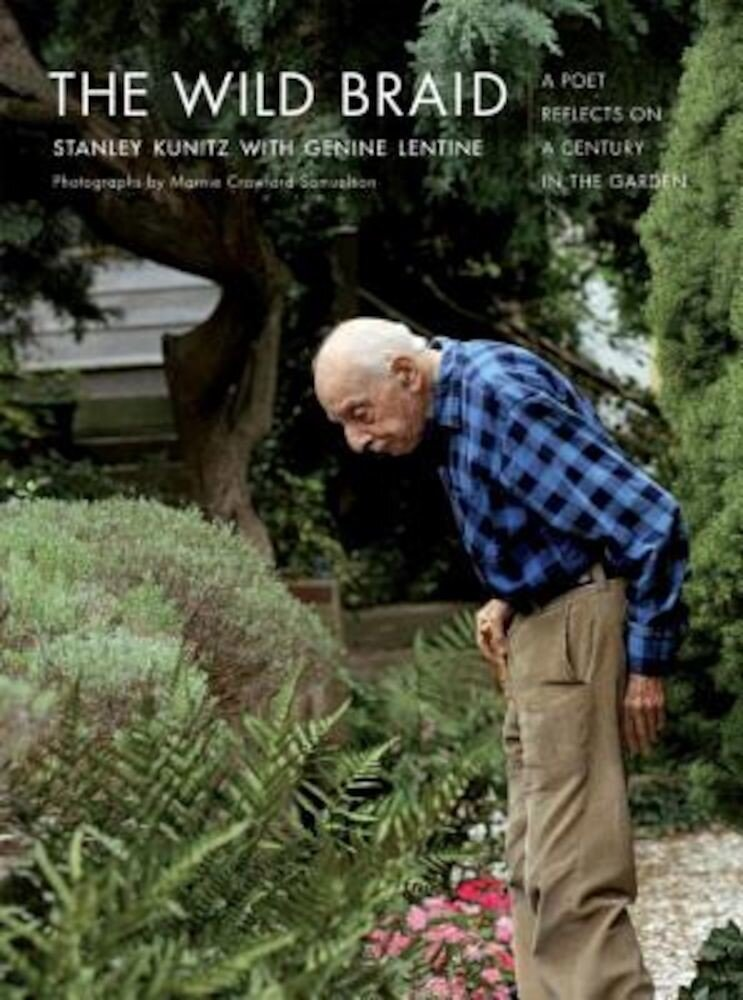 The Wild Braid: A Poet Reflects on a Century in the Garden, Paperback