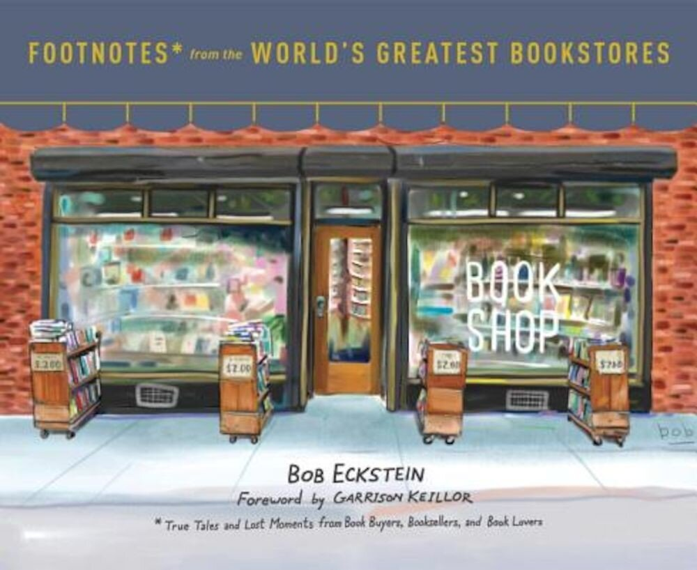 Footnotes from the World's Greatest Bookstores: True Tales and Lost Moments from Book Buyers, Booksellers, and Book Lovers, Hardcover