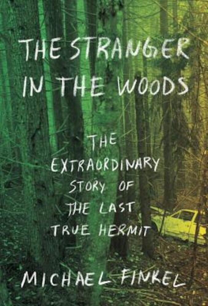 The Stranger in the Woods: The Extraordinary Story of the Last True Hermit, Hardcover