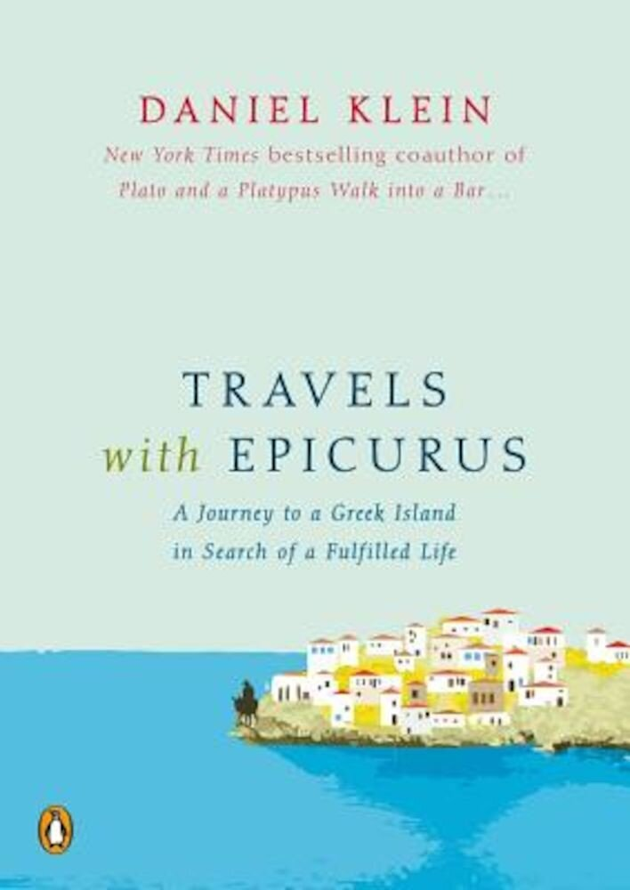 Travels with Epicurus: A Journey to a Greek Island in Search of a Fulfilled Life, Hardcover