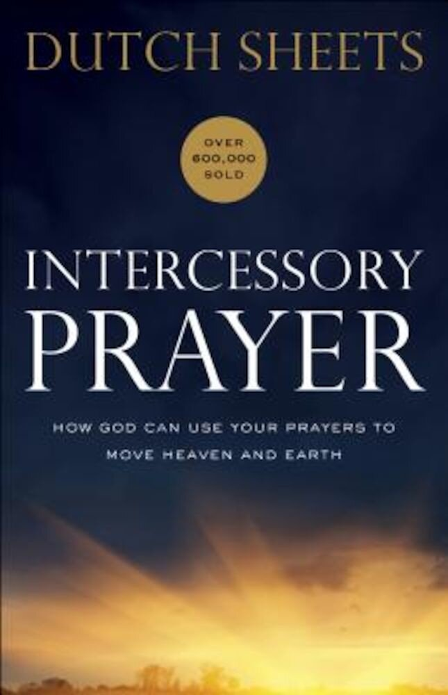 Intercessory Prayer: How God Can Use Your Prayers to Move Heaven and Earth, Paperback