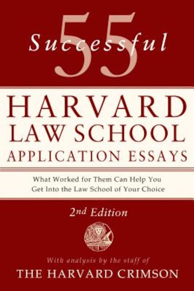 55 Successful Harvard Law School Application Essays: What Worked for Them Can Help You Get Into the Law School of Your Choice, Paperback