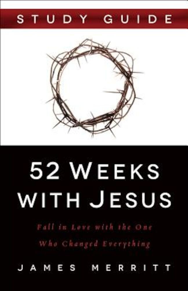 52 Weeks with Jesus: Fall in Love with the One Who Changed Everything, Paperback
