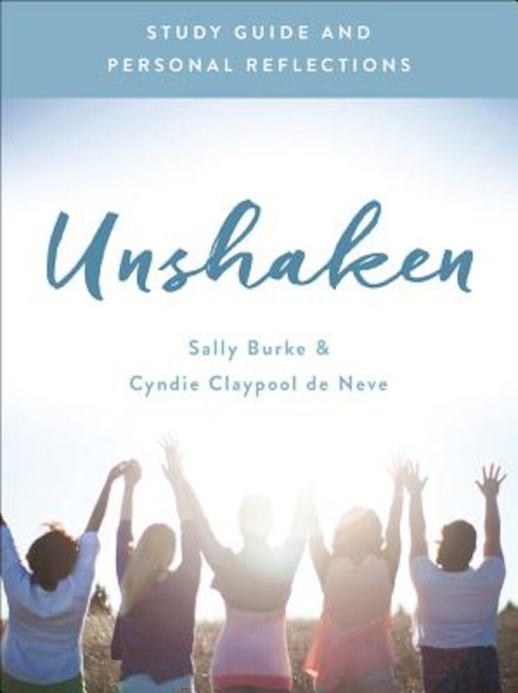 Unshaken Study Guide and Personal Reflections: Experience the Power and Peace of a Life of Prayer, Paperback