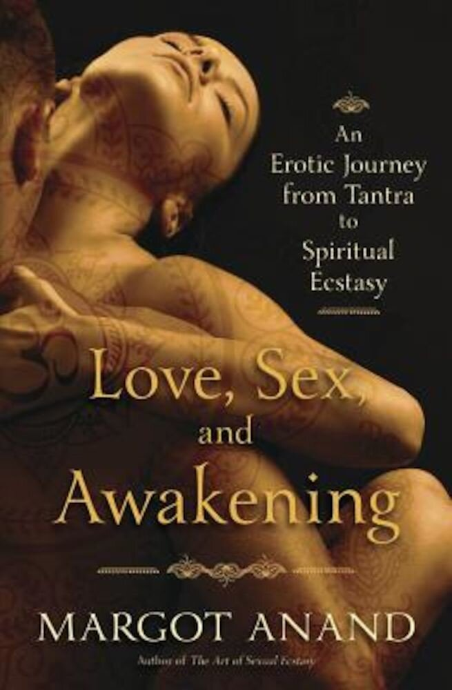 Love, Sex, and Awakening: An Erotic Journey from Tantra to Spiritual Ecstasy, Paperback