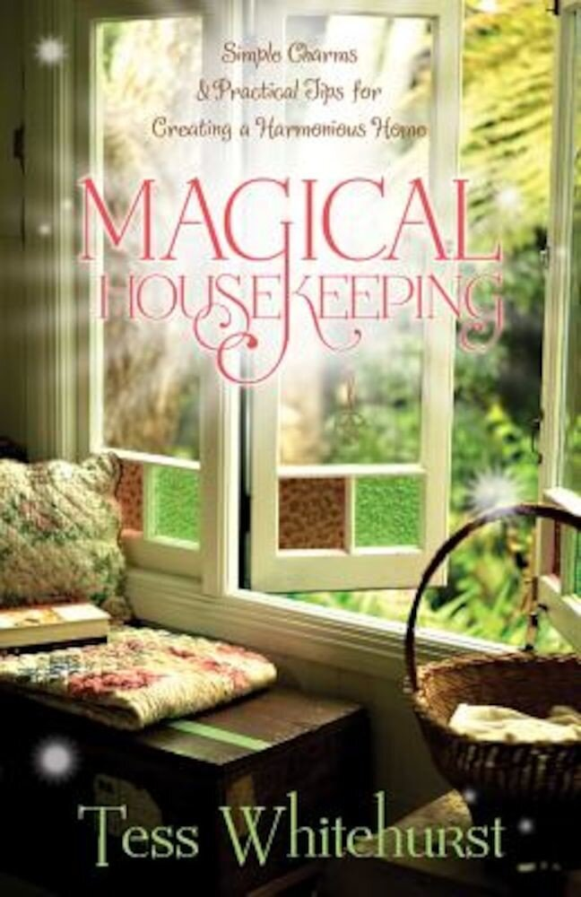 Magical Housekeeping: Simple Charms & Practical Tips for Creating a Harmonious Home, Paperback