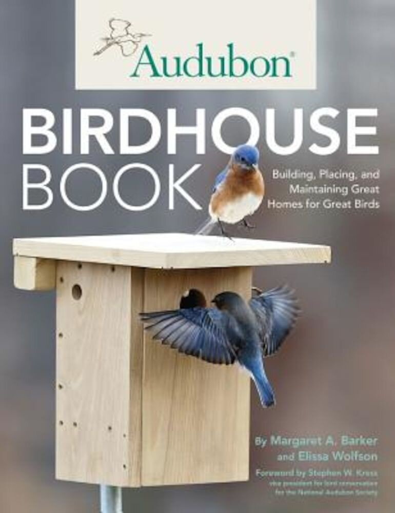 Audubon Birdhouse Book: Building, Placing, and Maintaining Great Homes for Great Birds, Paperback