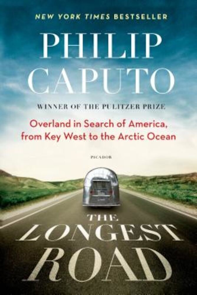 The Longest Road: Overland in Search of America, from Key West to the Arctic Ocean, Paperback