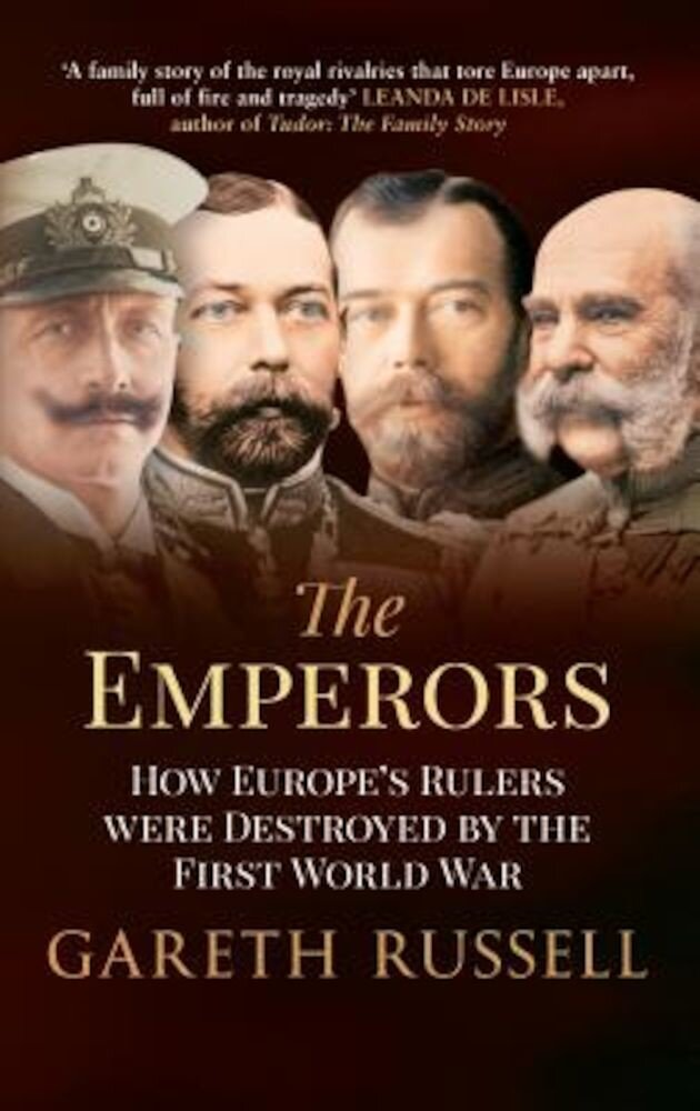 The Emperors: How Europe's Rulers Were Destroyed by the First World War, Paperback