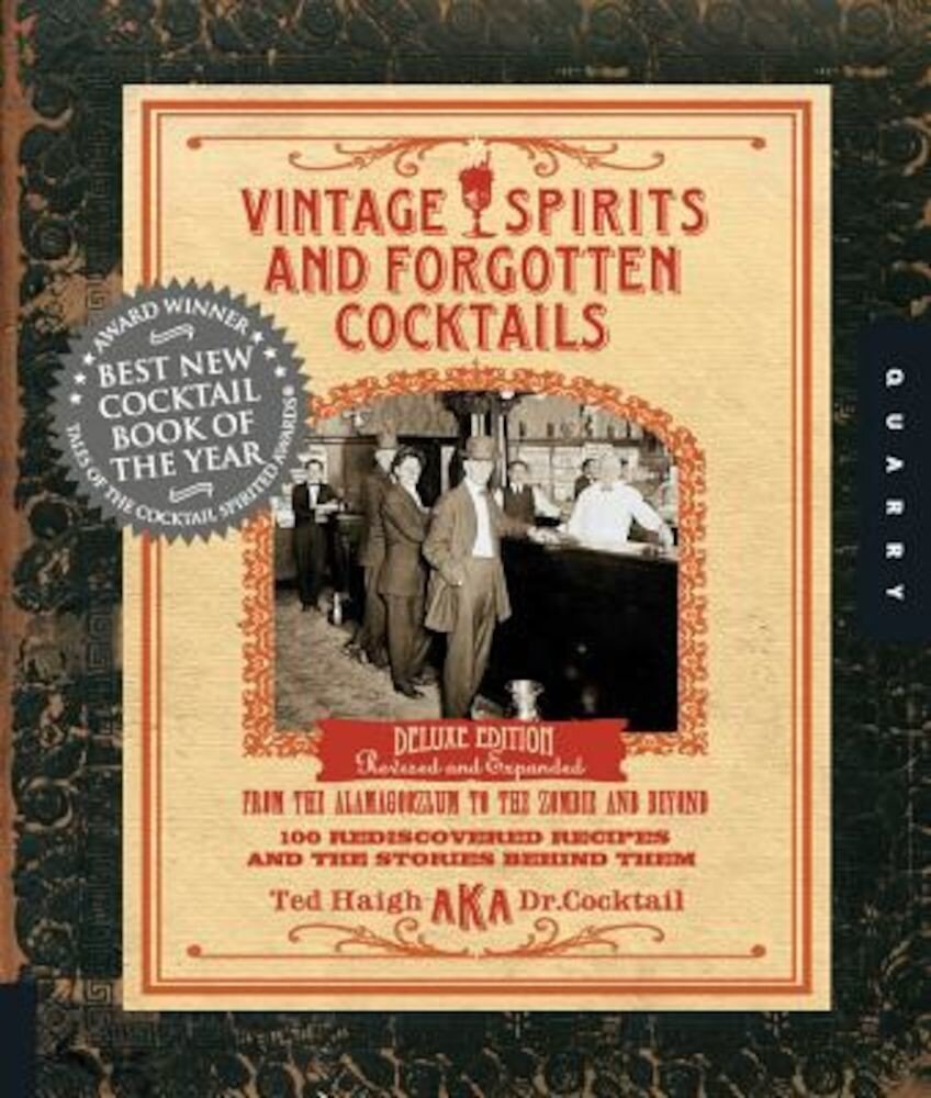 Vintage Spirits and Forgotten Cocktails: From the Alamagoozlum to the Zombie and Beyond: 100 Rediscovered Recipes and the Stories Behind Them, Hardcover