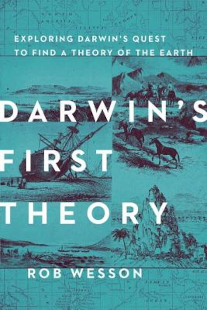 Darwin's First Theory: Exploring Darwin's Quest for a Theory of Earth, Hardcover