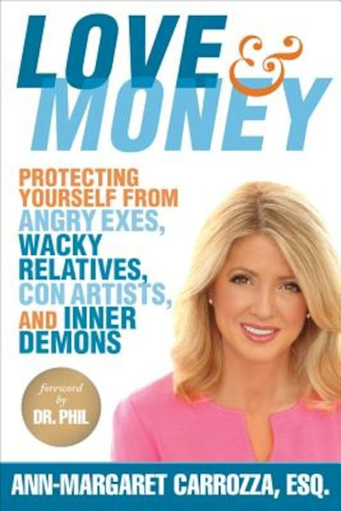Love & Money: Protecting Yourself from Angry Exes, Wacky Relatives, Con Artists, and Inner Demons, Hardcover